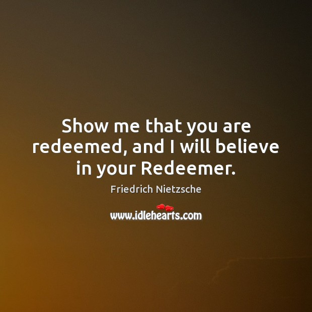 Image, Show me that you are redeemed, and I will believe in your Redeemer.