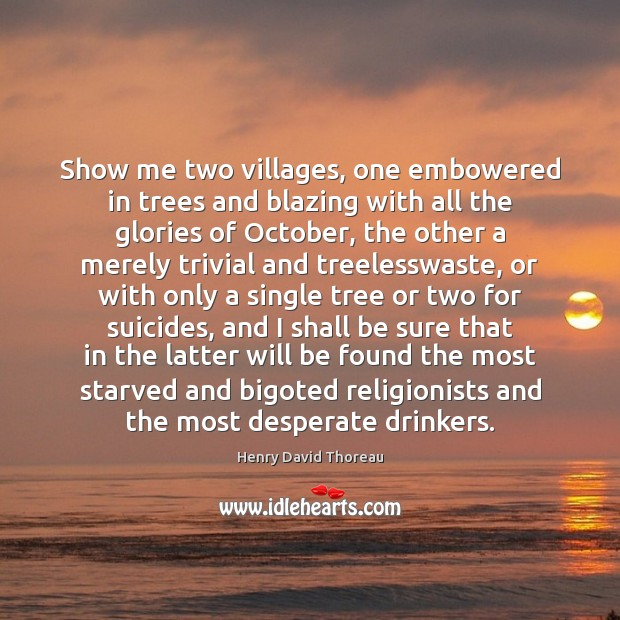 Image, Show me two villages, one embowered in trees and blazing with all