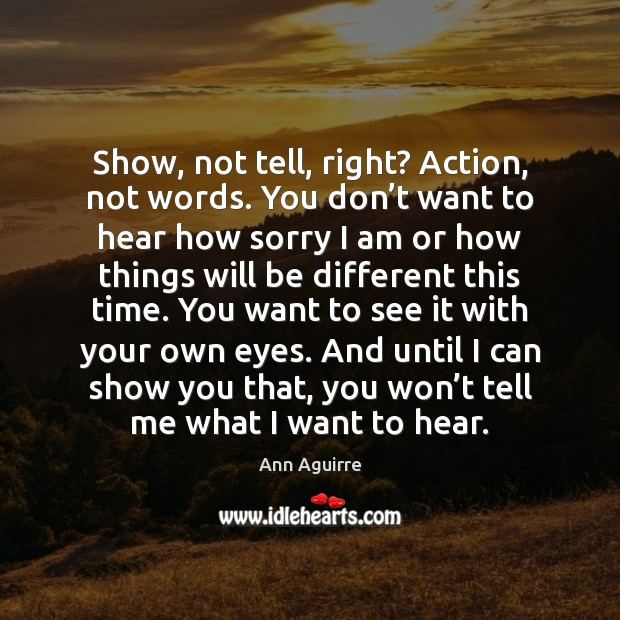 Image, Show, not tell, right? Action, not words. You don't want to