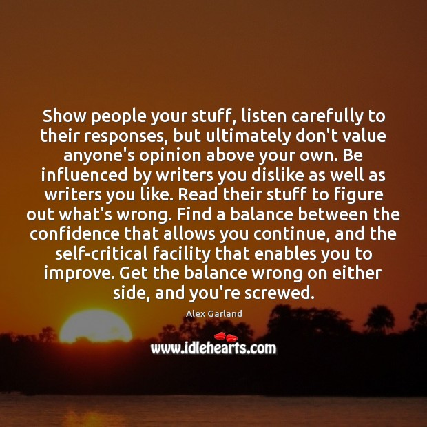Show people your stuff, listen carefully to their responses, but ultimately don't Image