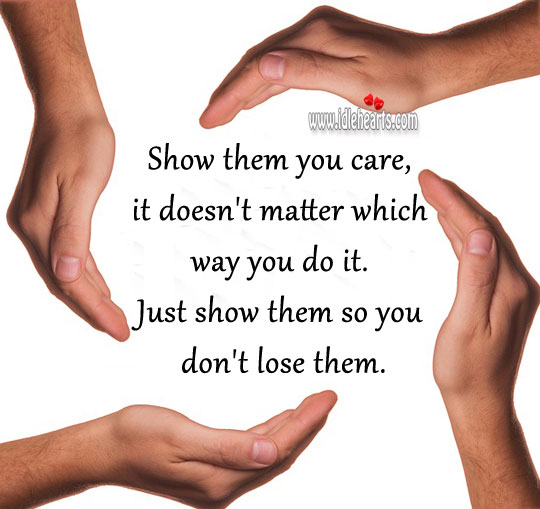 Image, Show them you care, it doesn't matter which way you do it.