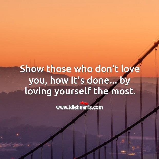 Show those who don't love you, how it's done by… loving yourself the most. Broken Heart Quotes Image