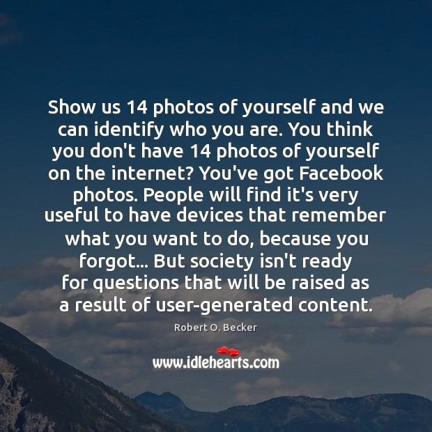 Show us 14 photos of yourself and we can identify who you are. Image