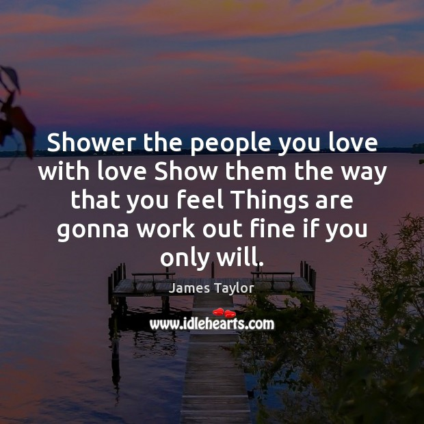 Shower the people you love with love Show them the way that Image