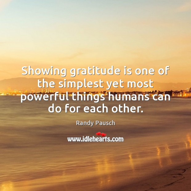 Showing gratitude is one of the simplest yet most powerful things humans Randy Pausch Picture Quote
