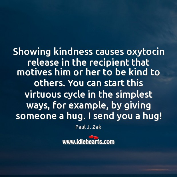 Image, Showing kindness causes oxytocin release in the recipient that motives him or