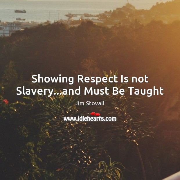 Showing Respect Is not Slavery…and Must Be Taught Image