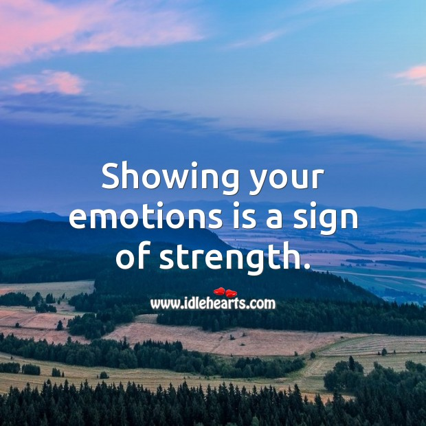 Showing your emotions is a sign of strength. Strength Quotes Image