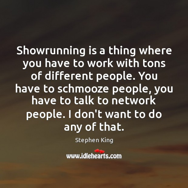 Image, Showrunning is a thing where you have to work with tons of