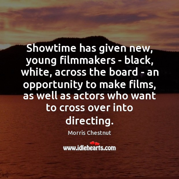 Showtime has given new, young filmmakers – black, white, across the board Morris Chestnut Picture Quote