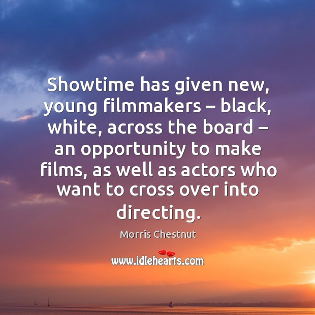 Showtime has given new, young filmmakers – black, white Morris Chestnut Picture Quote
