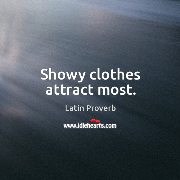 Image, Showy clothes attract most.