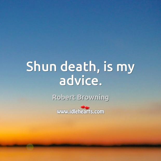 Shun death, is my advice. Image