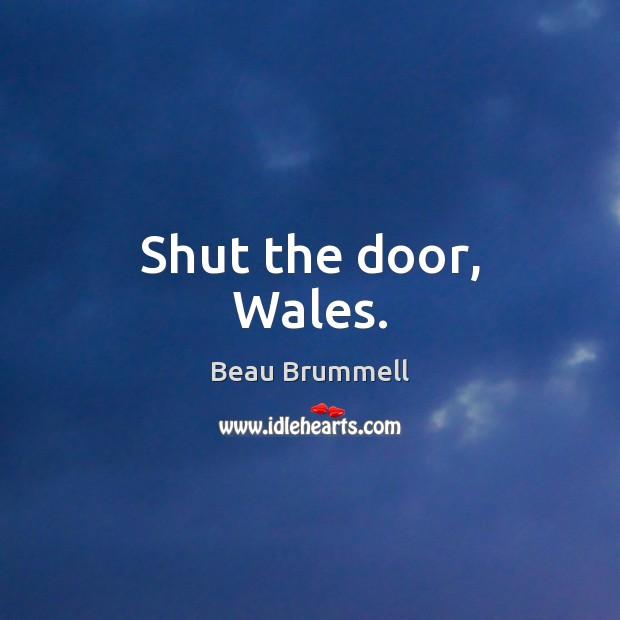 Image, Shut the door, Wales.