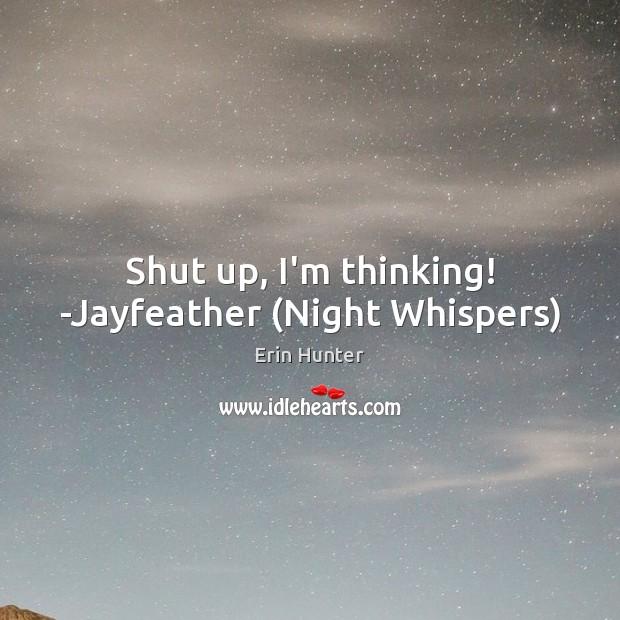 Shut up, I'm thinking! -Jayfeather (Night Whispers) Image