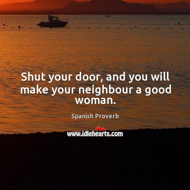 Image, Shut your door, and you will make your neighbour a good woman.