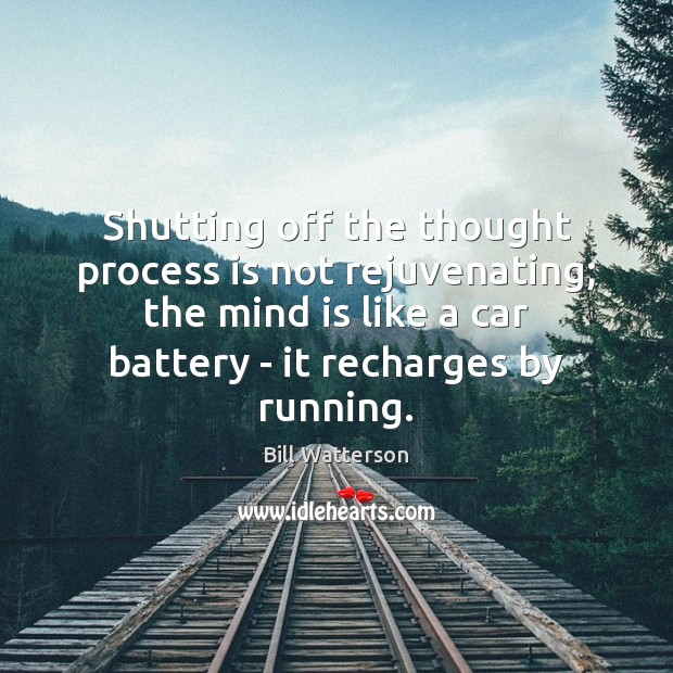 Image, Shutting off the thought process is not rejuvenating; the mind is like