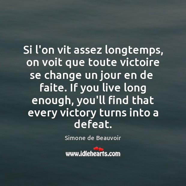 Si l'on vit assez longtemps, on voit que toute victoire se change Simone de Beauvoir Picture Quote