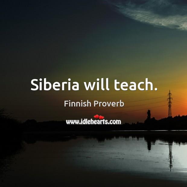 Siberia will teach. Finnish Proverbs Image