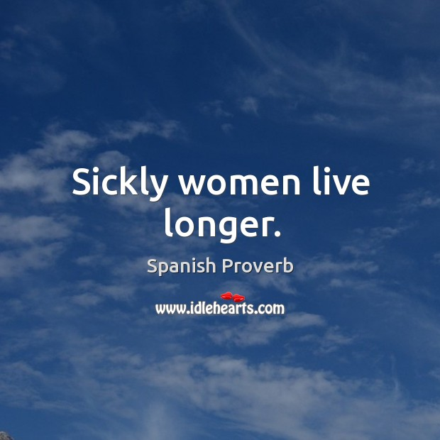 Image, Sickly women live longer.