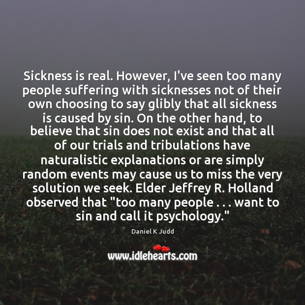 Sickness is real. However, I've seen too many people suffering with sicknesses Image