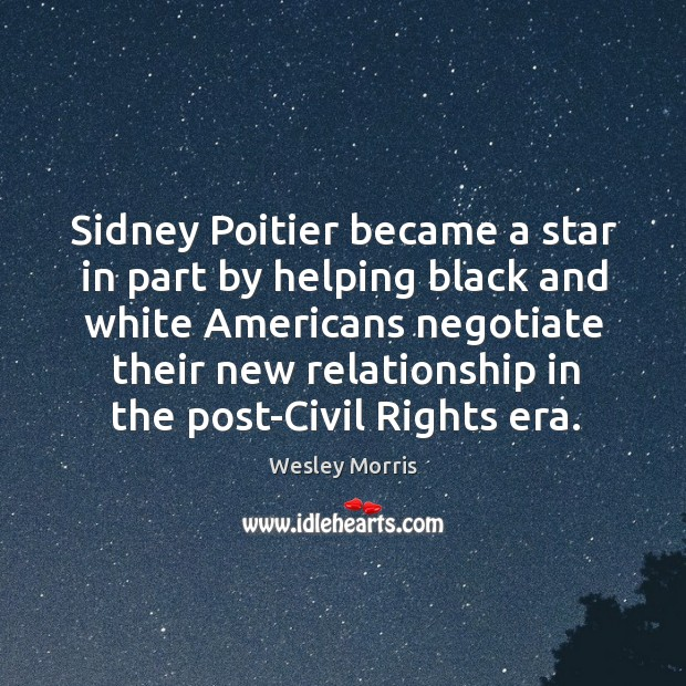 Sidney poitier became a star in part by helping black and white americans negotiate their new Image