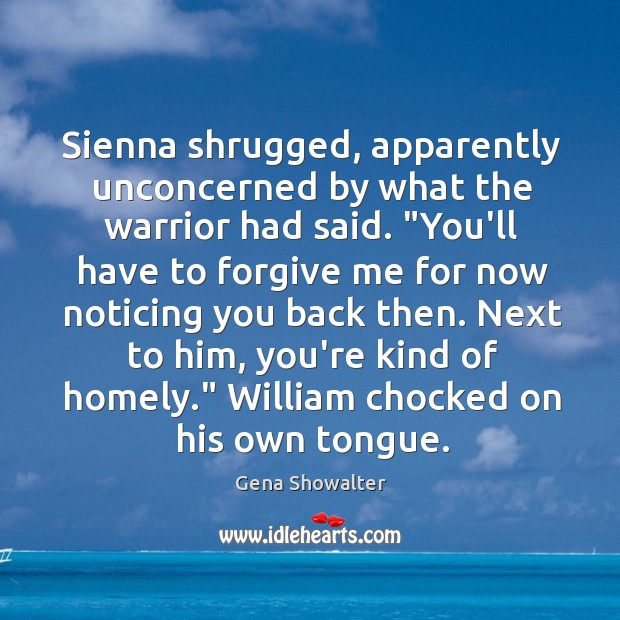 """Sienna shrugged, apparently unconcerned by what the warrior had said. """"You'll have Image"""