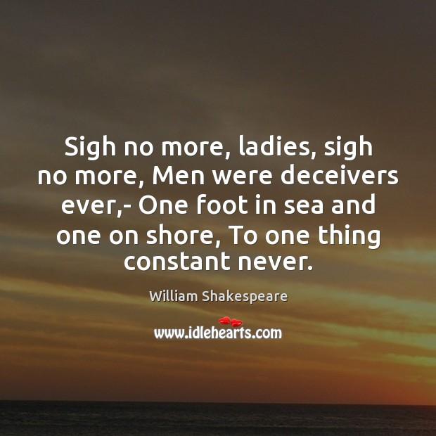 Image, Sigh no more, ladies, sigh no more, Men were deceivers ever,-