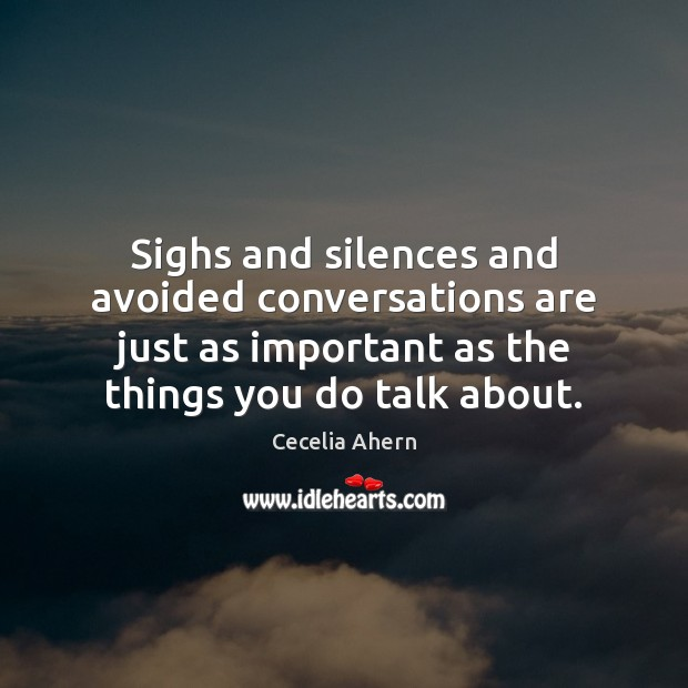 Sighs and silences and avoided conversations are just as important as the Cecelia Ahern Picture Quote