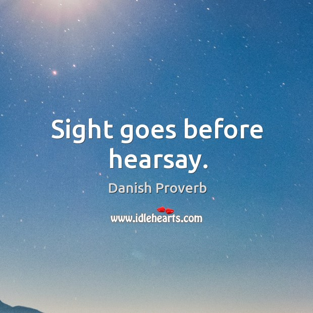 Image, Sight goes before hearsay.