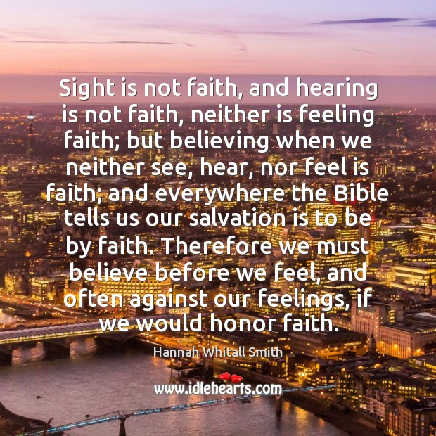 Sight is not faith, and hearing is not faith, neither is feeling Image