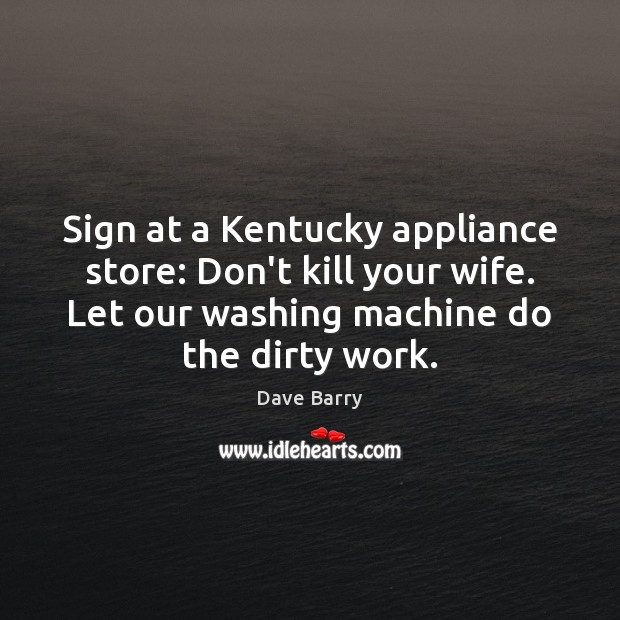 Image, Sign at a Kentucky appliance store: Don't kill your wife. Let our