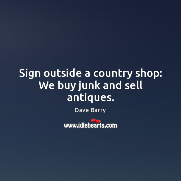 Image, Sign outside a country shop: We buy junk and sell antiques.