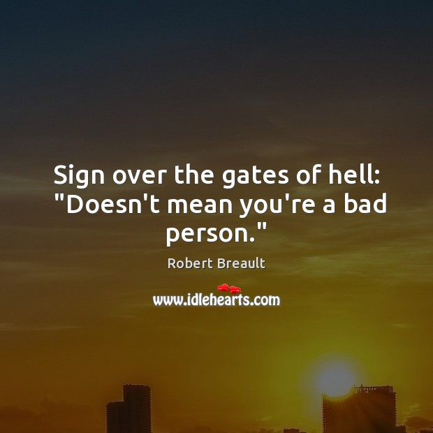 """Image, Sign over the gates of hell:  """"Doesn't mean you're a bad person."""""""