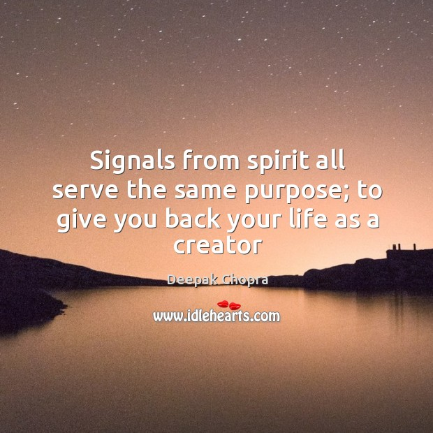 Image, Signals from spirit all serve the same purpose; to give you back your life as a creator