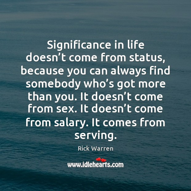 Significance in life doesn't come from status, because you can always Image