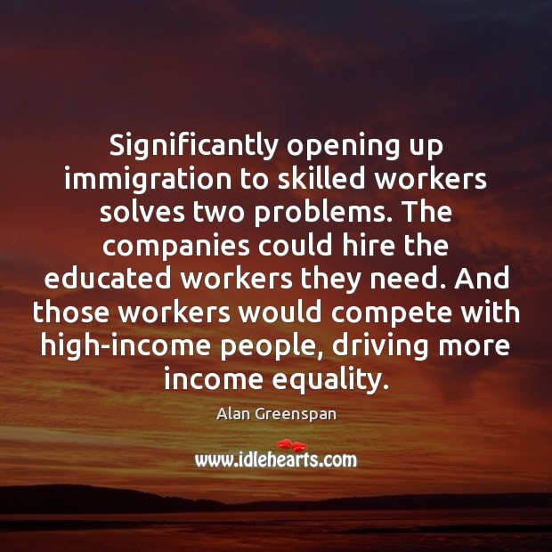 Significantly opening up immigration to skilled workers solves two problems. The companies Driving Quotes Image
