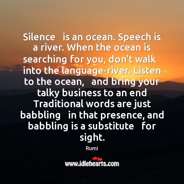 Silence   is an ocean. Speech is a river. When the ocean is Image