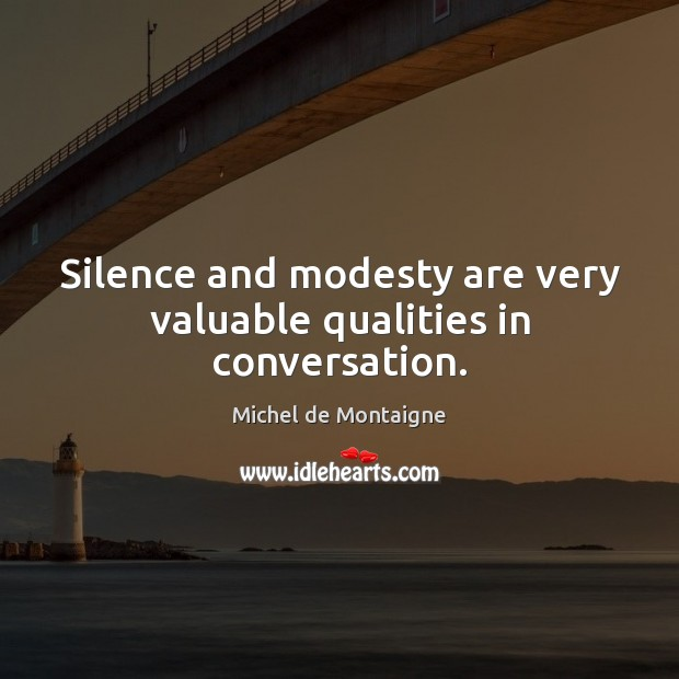 Image, Silence and modesty are very valuable qualities in conversation.