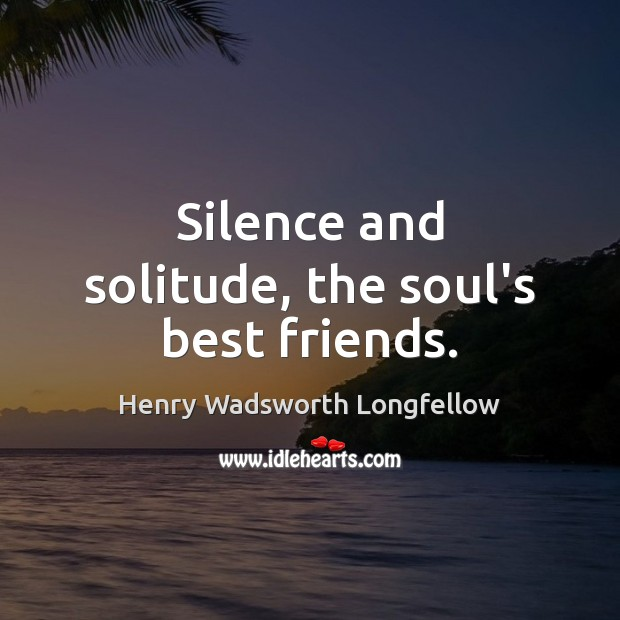 Image, Silence and solitude, the soul's best friends.