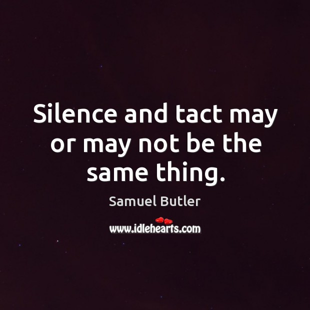 Silence and tact may or may not be the same thing. Image