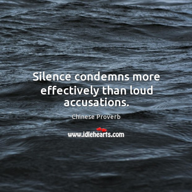 Image, Silence condemns more effectively than loud accusations.
