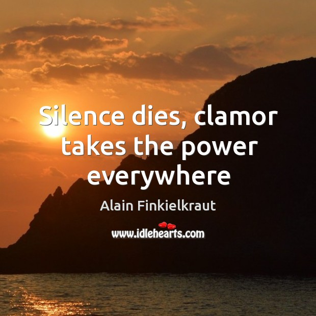 Silence dies, clamor takes the power everywhere Image