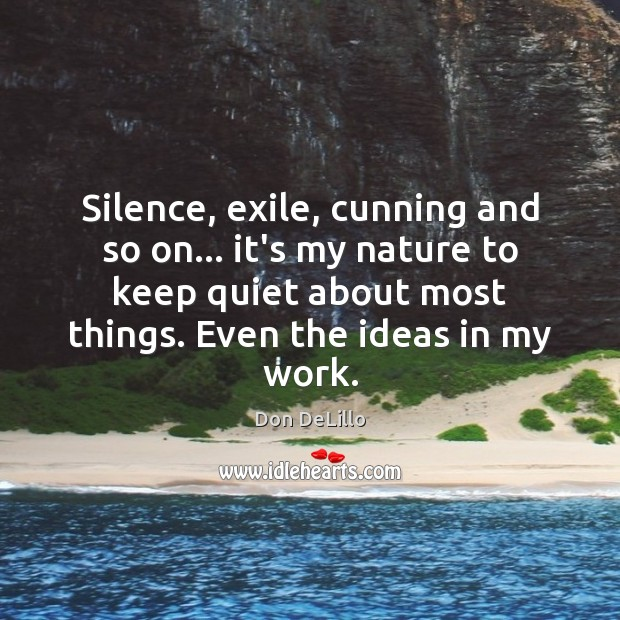 Silence, exile, cunning and so on… it's my nature to keep quiet Image