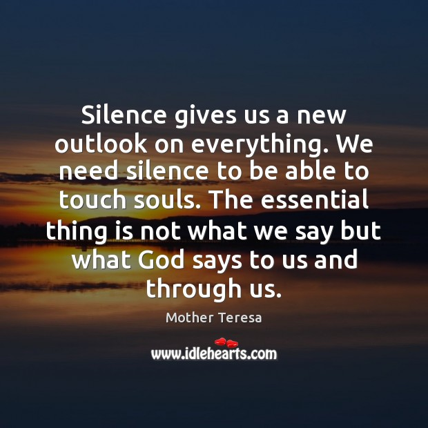 Image, Silence gives us a new outlook on everything. We need silence to