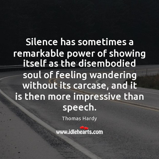 Silence has sometimes a remarkable power of showing itself as the disembodied Thomas Hardy Picture Quote