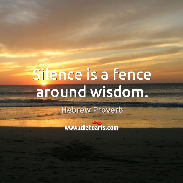 Silence is a fence around wisdom. Image