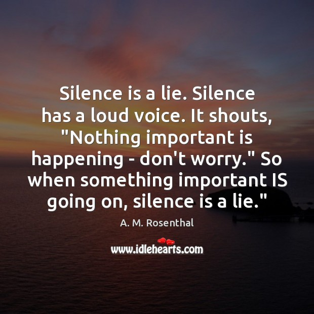 "Image, Silence is a lie. Silence has a loud voice. It shouts, ""Nothing"