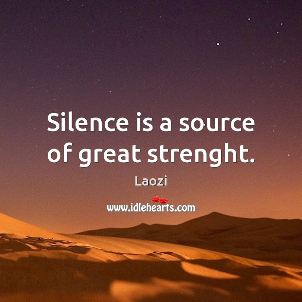 Silence is a source of great strenght. Image