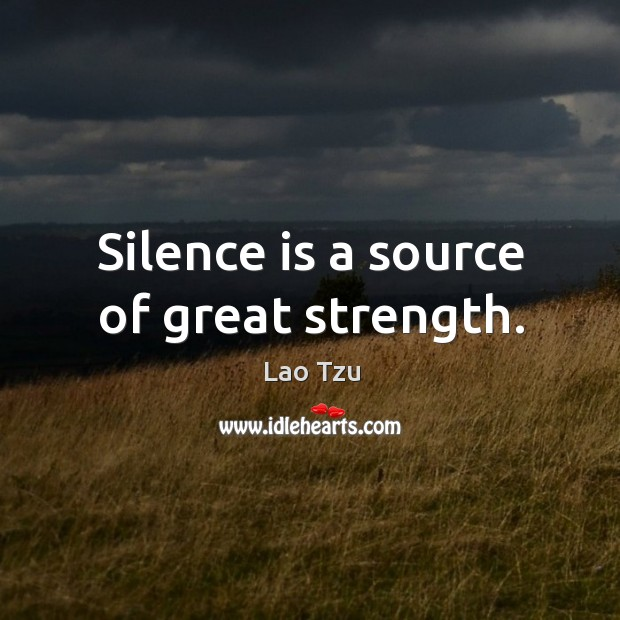 Image, Silence is a source of great strength.